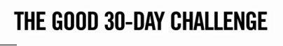 GOOD 30 day challenge