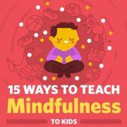 15 Ways To Teach Mindfulness To Kids